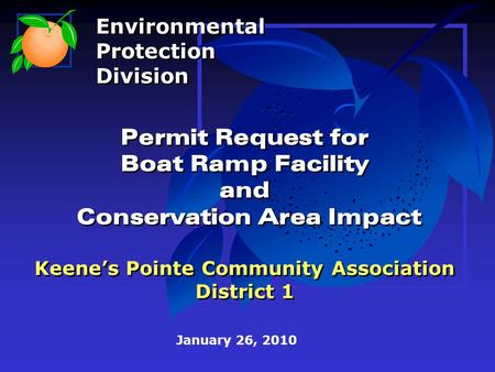 Permit Request for Boat Ramp Facility and Conservation Area Impact Keene's Pointe Community Association District 1 January 26, 2010 Environmental Protection.