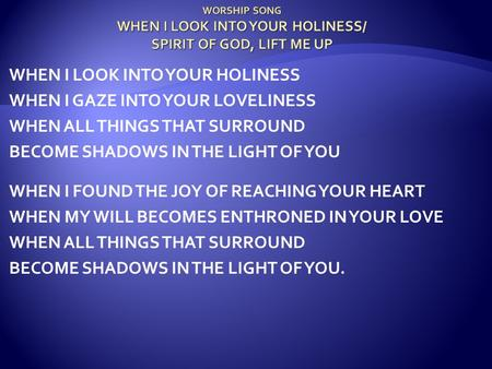 WORSHIP SONG WHEN I LOOK INTO YOUR HOLINESS/ SPIRIT OF GOD, LIFT ME UP