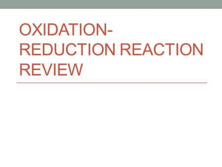 "OXIDATION- REDUCTION REACTION REVIEW. Oxidation-Reduction (""Redox"") Reactions Most common reaction Process often written as two ""half-reactions""—separating."