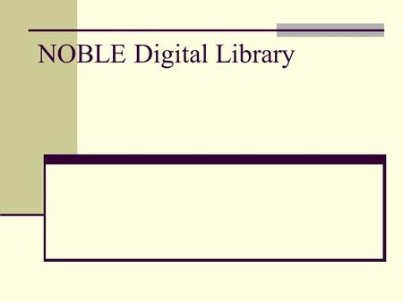 NOBLE Digital Library. How does it work? The NOBLE Digital Library uses the DSpace platform. Image files and metadata are imported into DSpace using.
