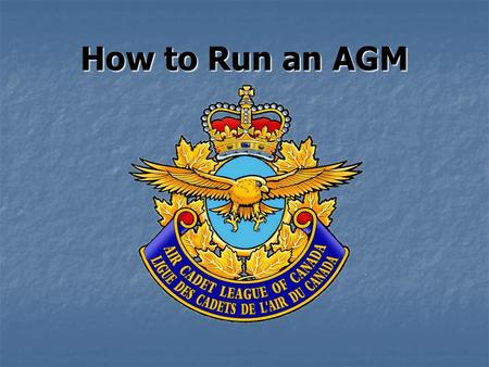 How to Run an AGM. GUIDELINES 1. Planning 2. Meeting Documents 3. Meeting Protocol 4. Recording of minutes 5. Follow up.
