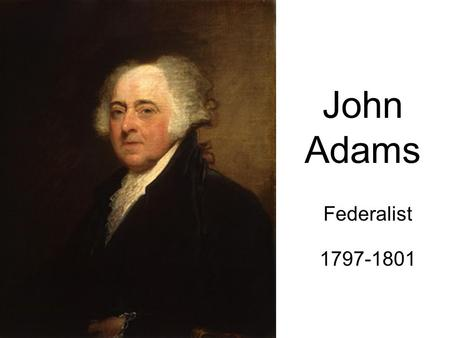 John Adams Federalist 1797-1801. The Election of 1796 This was the first presidential election to be a contest between two opposing political parties.