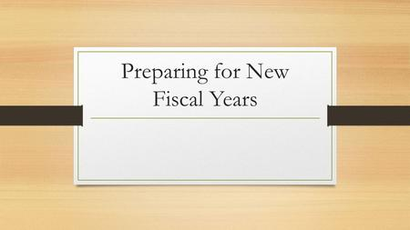 Preparing for New Fiscal Years. We know that January 1 is an important date. Why? When businesses reach the end of a fiscal year, there are a lot of things.