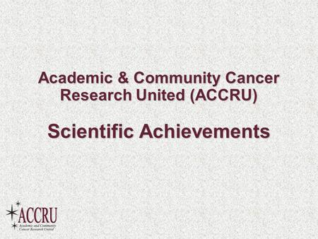 Academic & Community Cancer Research United (ACCRU) Scientific Achievements.