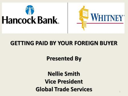 1 GETTING PAID BY YOUR FOREIGN BUYER Presented By Nellie Smith Vice President Global Trade Services.