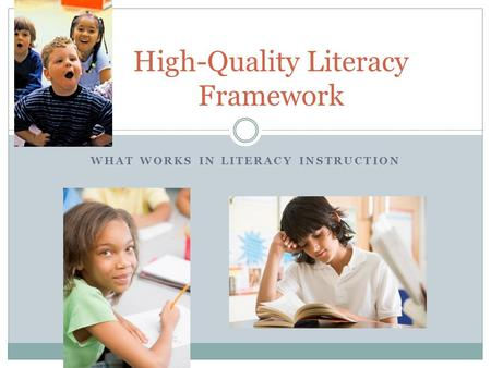 WHAT WORKS IN LITERACY INSTRUCTION High-Quality Literacy Framework.