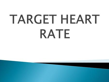  Define Maximum Heart Rate  Define Resting Heart Rate  Calculate our Target Heart Rate  Discuss why it is important to know your target heart rate.