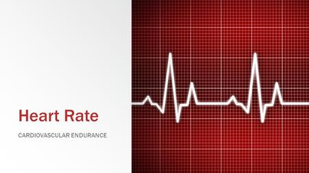 Heart Rate CARDIOVASCULAR ENDURANCE. Heart Rate Review ▪ What is one way you can determine your heart rate (discussed last class)? ▪ What is heart rate?