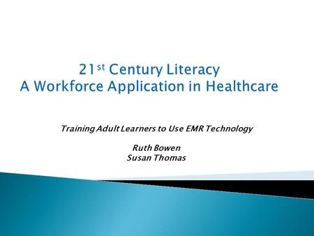 Training Adult Learners to Use EMR Technology Ruth Bowen Susan Thomas.
