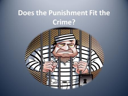 Does the Punishment Fit the Crime?. Punishment is the authoritative imposition of something negative or unpleasant on a person in response to behavior.