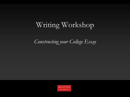 Writing Workshop Constructing your College Essay