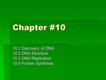 Chapter # Discovery of DNA 10.2 DNA Structure