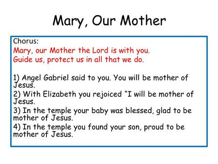 Mary, Our Mother Chorus: Mary, our Mother the Lord is with you.