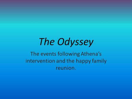 The Odyssey The events following Athena's intervention and the happy family reunion.