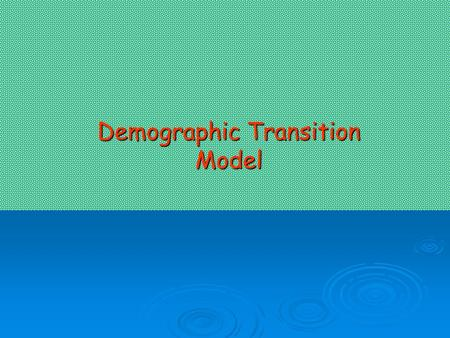 Demographic Transition Model Population Changes  The total population of an area depends upon changes in the natural increase and migration.  The natural.