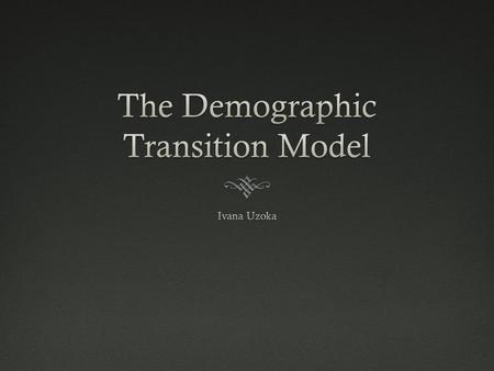 The Demographic Transition Model Demographic Transition Models display a country's process of change in a society's population. The demographic transition.