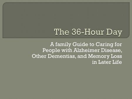 A family Guide to Caring for People with Alzheimer Disease, Other Dementias, and Memory Loss in Later Life.