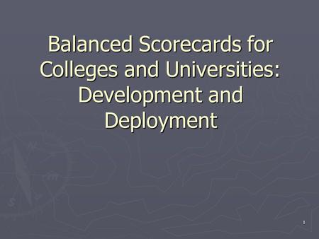 1 Balanced Scorecards for Colleges and Universities: Development and Deployment.