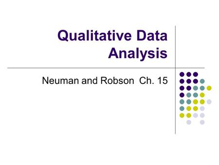 Qualitative Data Analysis Neuman and Robson Ch. 15.