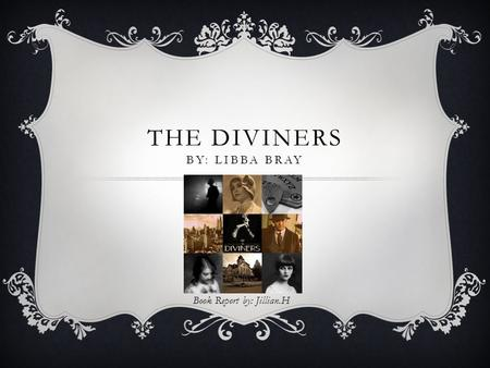 THE DIVINERS BY: LIBBA BRAY Book Report by: Jillian.H.