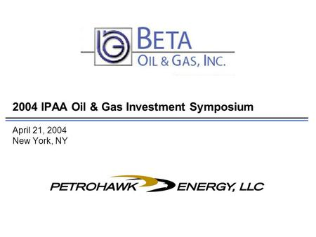 2004 IPAA Oil & Gas Investment Symposium April 21, 2004 New York, NY.