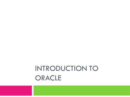 INTRODUCTION TO ORACLE. 2 Before Databases  Information was kept in files:  Each field describes one piece of information about student  Fields are.