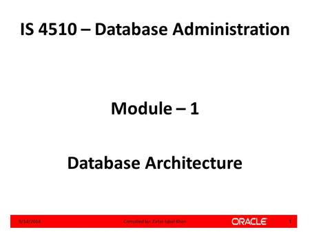 IS 4510 – Database Administration Module – 1 Database Architecture 9/14/20141Compiled by: Zafar Iqbal Khan.