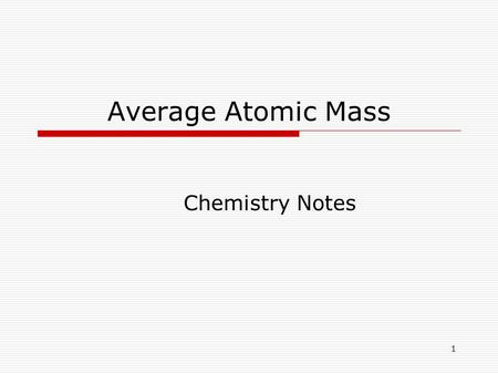 1 Average Atomic Mass Chemistry Notes. 2 Relative Atomic Mass  Masses of atoms expressed in grams are very small, for example: One atom of Oxygen-16.