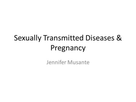 Sexually Transmitted Diseases & Pregnancy