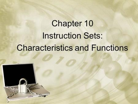 Chapter 10 Instruction Sets: Characteristics and Functions.