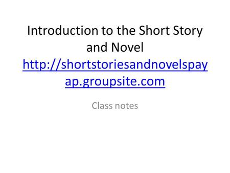 Introduction to the Short Story and Novel  ap.groupsite.com  ap.groupsite.com Class notes.