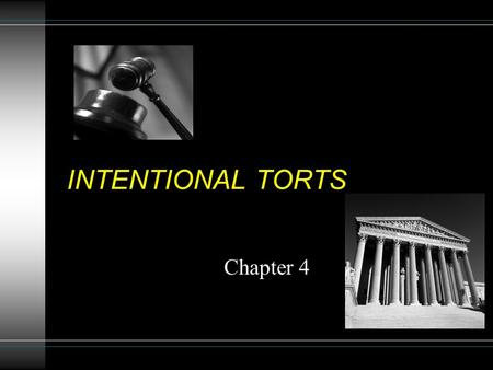 INTENTIONAL TORTS Chapter 4. CATEGORIZING TORTS TORTS INTENTIONAL PROPERTYPERSONS NON- INTENTIONALEITHER/BOTH.