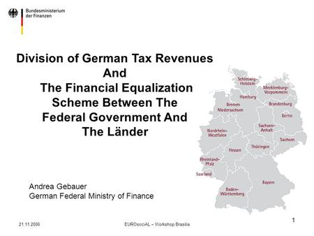21.11.2006EUROsociAL – Workshop Brasilia 1 Division of German Tax Revenues And The Financial Equalization Scheme Between The Federal Government And The.