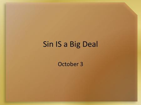 "Sin IS a Big Deal October 3. Think About It … People today might decide that sin is ""no big deal."" How do we rename it? People might also wonder why they."