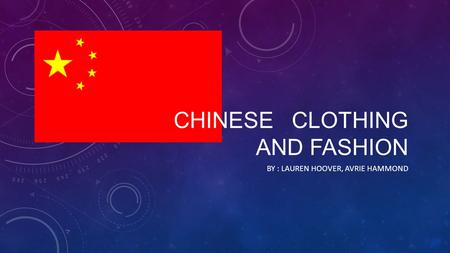 CHINESE CLOTHING AND FASHION BY : LAUREN HOOVER, AVRIE HAMMOND.