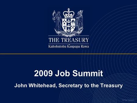 © The Treasury 2009 Job Summit John Whitehead, Secretary to the Treasury.