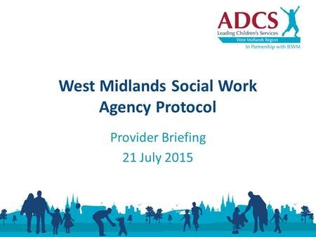 Provider Briefing 21 July 2015 West Midlands Social Work Agency Protocol.