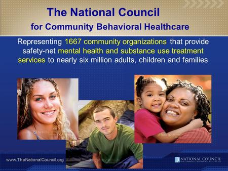 Www.TheNationalCouncil.org Representing 1667 community organizations that provide safety-net mental health and substance use treatment services to nearly.