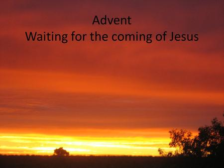 Advent Waiting for the coming of Jesus. Week 8 Mary and Joseph Baby Jesus is born Wise men follow the star Come Lord Jesus (x3) Come and be born in our.