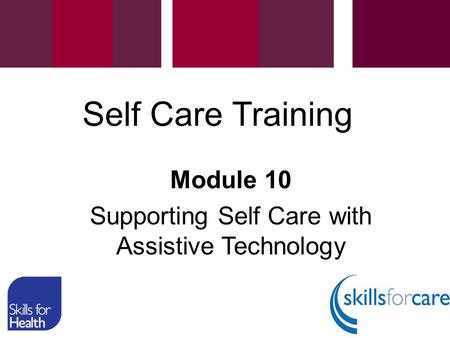 Module 10 Supporting Self Care with Assistive Technology