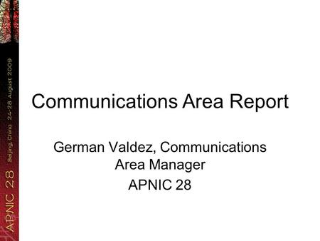 Communications Area Report German Valdez, Communications Area Manager APNIC 28.
