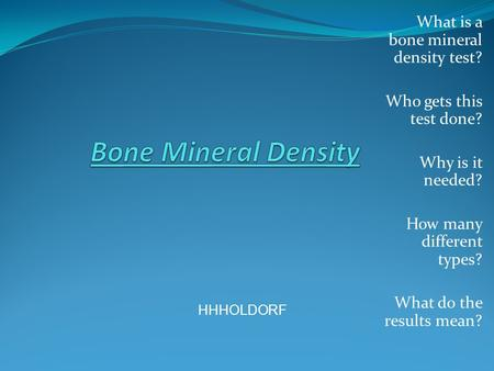 Bone Mineral Density What is a bone mineral density test?