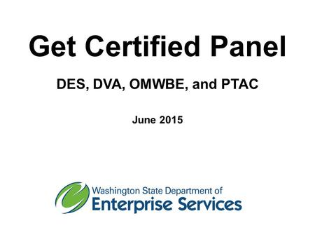 Get Certified Panel DES, DVA, OMWBE, and PTAC June 2015.