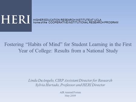 "Fostering ""Habits of Mind"" for Student Learning in the First Year of College: Results from a National Study Linda DeAngelo, CIRP Assistant Director for."