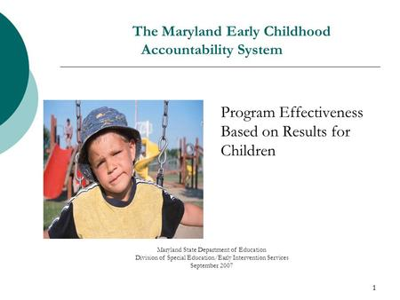 1 The Maryland Early Childhood Accountability System Program Effectiveness Based on Results for Children Maryland State Department of Education Division.