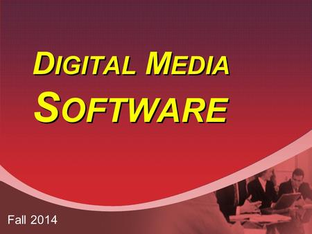 D IGITAL M EDIA S OFTWARE Fall 2014. D IGITAL M EDIA S OFTWARE Animation Drawing DVD Authoring Image Editing Painting Podcasting File Conversion Audio.