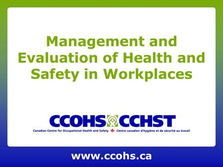 Www.ccohs.ca Management and Evaluation of Health and Safety in Workplaces.