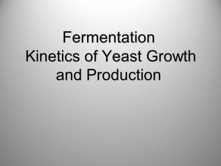 Fermentation Kinetics of Yeast Growth and Production