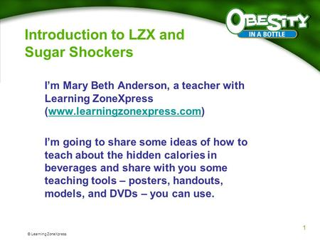 © Learning ZoneXpress Introduction to LZX and Sugar Shockers I'm Mary Beth Anderson, a teacher with Learning ZoneXpress (www.learningzonexpress.com)www.learningzonexpress.com.