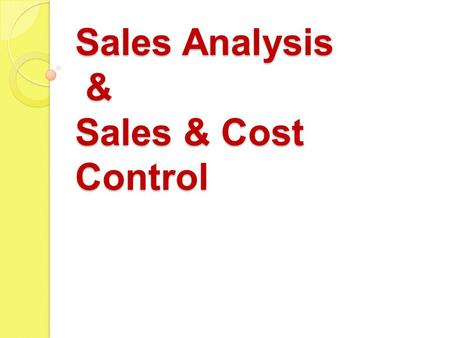 Sales Analysis & Sales & Cost Control. Sales Control Management policies and practices aimed at ensuring that all sales are recorded, made at correct.